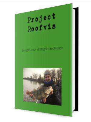 Project Roofvis - Hét ebook voor de beginnende en gevorderde roofvisser om meteen een efficiencyslag te maken in de visserij! 40 pagina's vol strategie en tactiek!